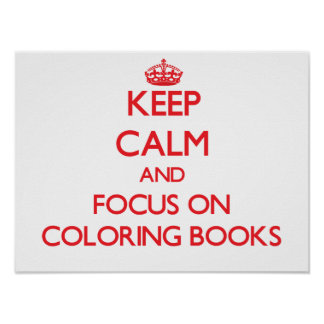 Keep Calm and focus on Coloring Books Poster