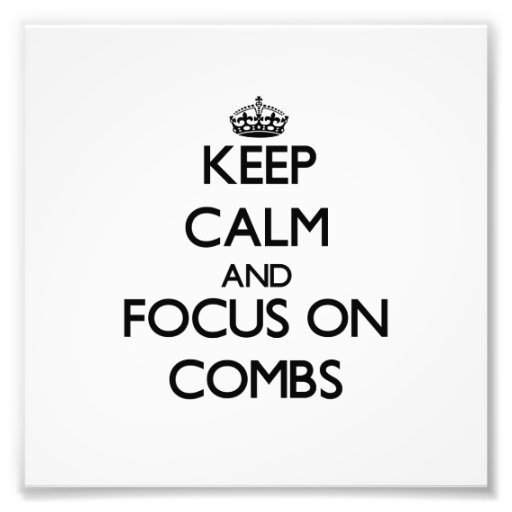 Keep Calm and focus on Combs Photograph