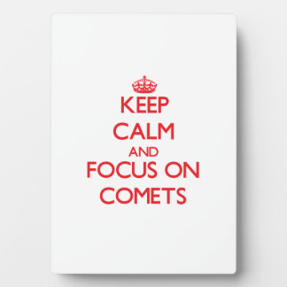 Keep Calm and focus on Comets Display Plaques