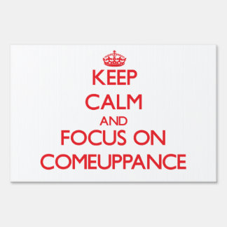 Keep Calm and focus on Comeuppance Lawn Signs