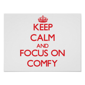 Keep Calm and focus on Comfy Poster