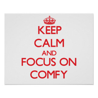 Keep Calm and focus on Comfy Posters