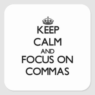 Keep Calm and focus on Commas Square Stickers