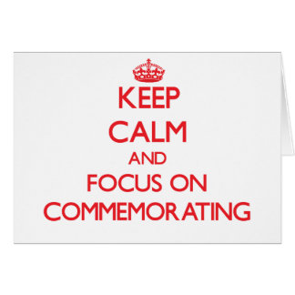 Keep Calm and focus on Commemorating Greeting Card