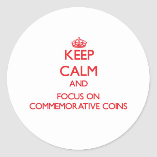 Keep Calm and focus on Commemorative Coins Round Sticker
