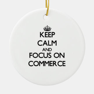Keep Calm and focus on Commerce Christmas Ornament