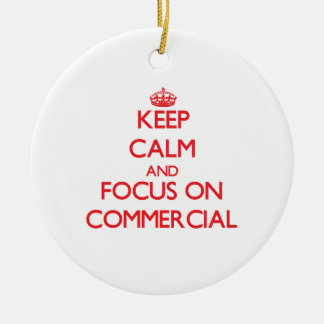 Keep Calm and focus on Commercial Ornaments