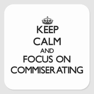Keep Calm and focus on Commiserating Square Sticker
