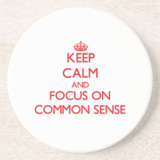 Keep Calm and focus on Common Sense Coaster
