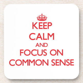 Keep Calm and focus on Common Sense Drink Coaster