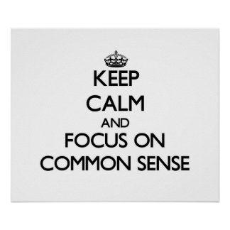 Keep Calm and focus on Common Sense Posters