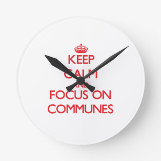 Keep Calm and focus on Communes Wall Clock
