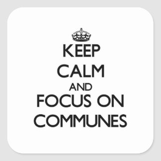 Keep Calm and focus on Communes Square Sticker