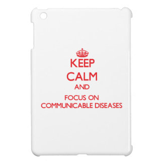 Keep Calm and focus on Communicable Diseases Cover For The iPad Mini