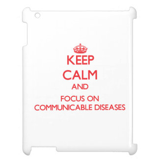 Keep Calm and focus on Communicable Diseases Case For The iPad