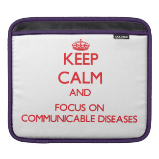 Keep Calm and focus on Communicable Diseases iPad Sleeves