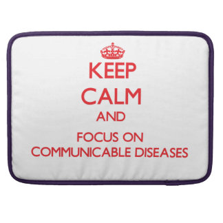 Keep Calm and focus on Communicable Diseases MacBook Pro Sleeves