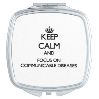 Keep Calm and focus on Communicable Diseases Mirror For Makeup