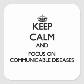 Keep Calm and focus on Communicable Diseases Square Stickers