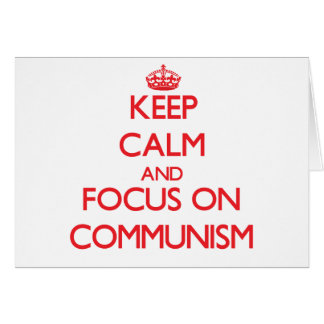 Keep Calm and focus on Communism Greeting Card