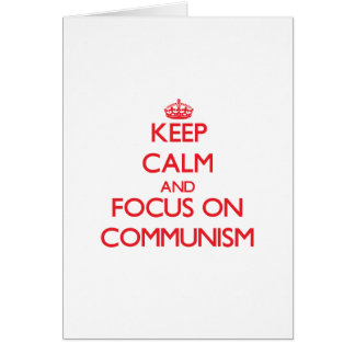 Keep Calm and focus on Communism Greeting Cards