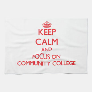 Keep Calm and focus on Community College Kitchen Towel