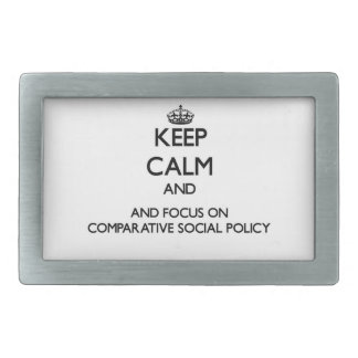 Keep calm and focus on Comparative Social Policy Belt Buckle