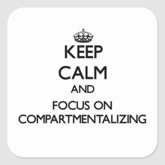 Keep Calm and focus on Compartmentalizing Square Sticker