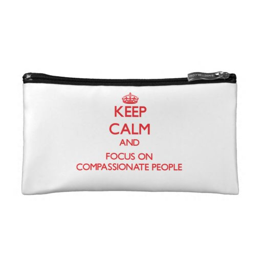 Keep Calm and focus on Compassionate People Cosmetics Bags