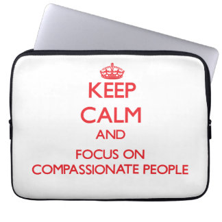 Keep Calm and focus on Compassionate People Laptop Computer Sleeves