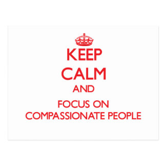 Keep Calm and focus on Compassionate People Post Cards
