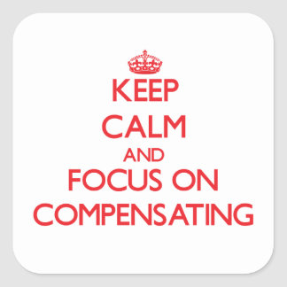 Keep Calm and focus on Compensating Square Sticker