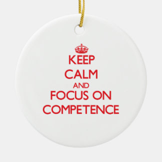 Keep Calm and focus on Competence Christmas Tree Ornaments