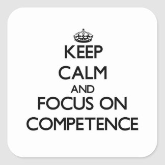 Keep Calm and focus on Competence Square Stickers