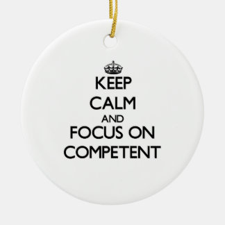 Keep Calm and focus on Competent Christmas Tree Ornament