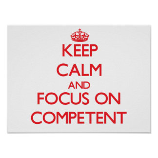Keep Calm and focus on Competent Print