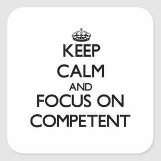Keep Calm and focus on Competent Square Stickers