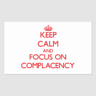 Keep Calm and focus on Complacency Rectangle Stickers