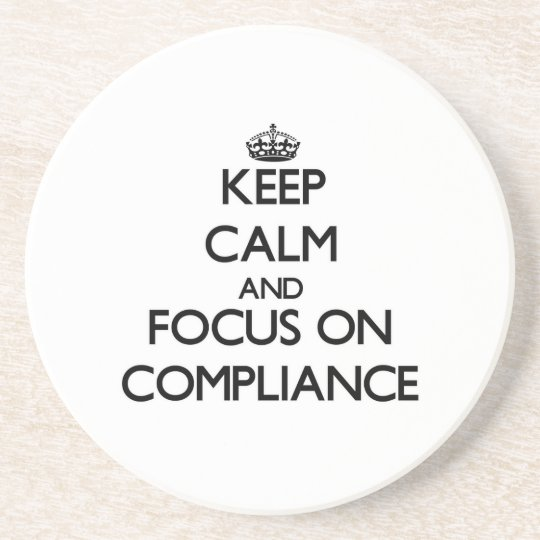 Keep Calm and focus on Compliance Drink Coaster
