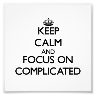Keep Calm and focus on Complicated Photo Print