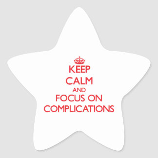 Keep Calm and focus on Complications Star Sticker