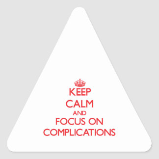 Keep Calm and focus on Complications Stickers
