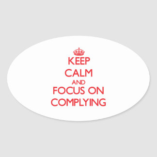 Keep Calm and focus on Complying Oval Stickers