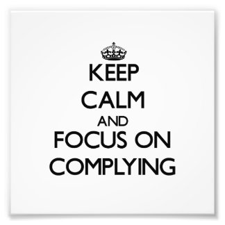 Keep Calm and focus on Complying Photographic Print