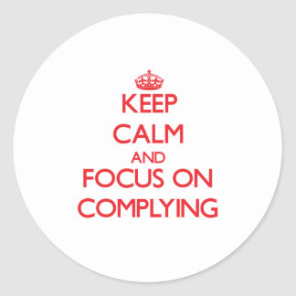 Keep Calm and focus on Complying Round Sticker
