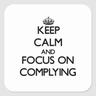 Keep Calm and focus on Complying Square Sticker