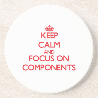 Keep Calm and focus on Components Drink Coaster