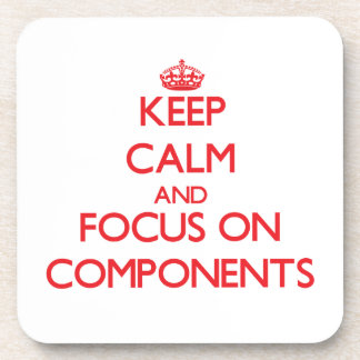 Keep Calm and focus on Components Beverage Coasters