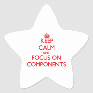 Keep Calm and focus on Components Star Sticker