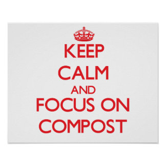 Keep Calm and focus on Compost Poster